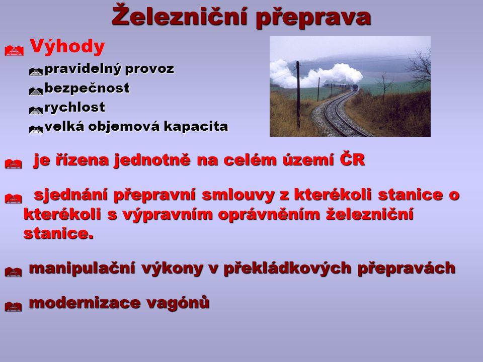Železniční přeprava  Výhody  pravidelný provoz  bezpečnost  rychlost  velká objemová kapacita  je řízena jednotně na celém území ČR  sjednání p