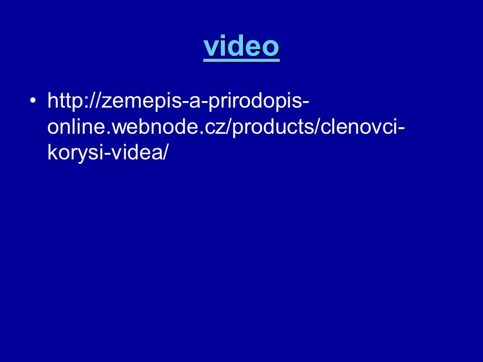 video http://zemepis-a-prirodopis- online.webnode.cz/products/clenovci- korysi-videa/