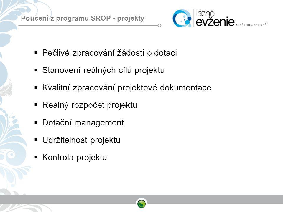 Poučení z programu SROP - projekty  Pečlivé zpracování žádosti o dotaci  Stanovení reálných cílů projektu  Kvalitní zpracování projektové dokumenta