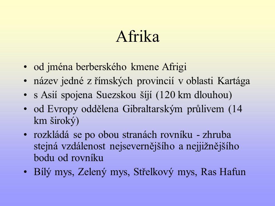 Afrika od jména berberského kmene Afrigi název jedné z římských provincií v oblasti Kartága s Asií spojena Suezskou šíjí (120 km dlouhou) od Evropy od