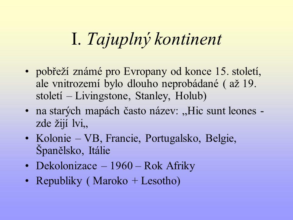 I. Tajuplný kontinent pobřeží známé pro Evropany od konce 15. století, ale vnitrozemí bylo dlouho neprobádané ( až 19. století – Livingstone, Stanley,