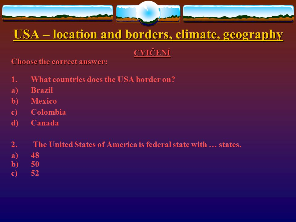 USA – location and borders, climate, geography 3. MOUNTAIN RANGES West of the USA The Cordilleras: The Cordilleras:  the Rocky Mountains  the Cascad
