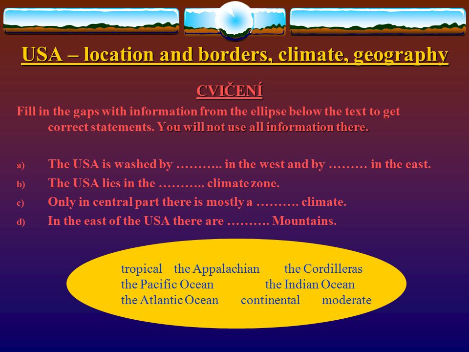 USA – location and borders, climate, geography CVIČENÍ Choose the correct answer: 1.What countries does the USA border on? a)Brazil b)Mexico c)Colombi
