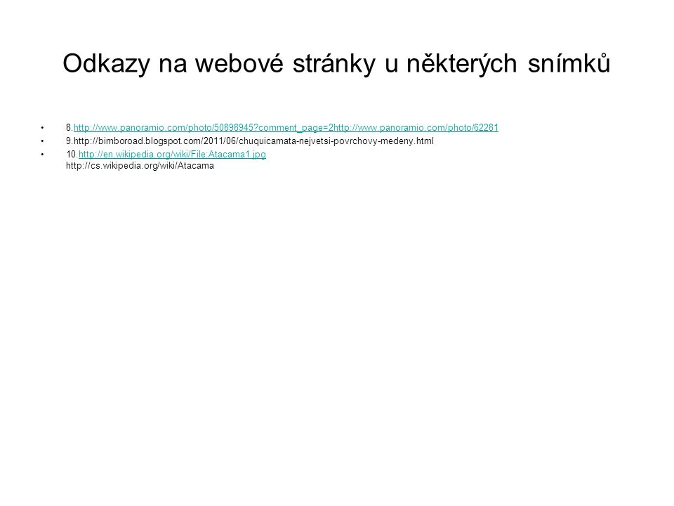 Odkazy na webové stránky u některých snímků 8.http://www.panoramio.com/photo/50898945?comment_page=2http://www.panoramio.com/photo/62281http://www.pan