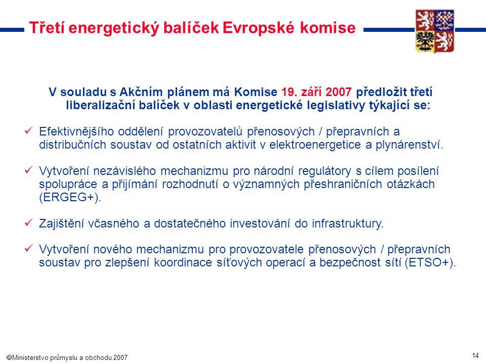14  Ministerstvo průmyslu a obchodu 2007 Třetí energetický balíček Evropské komise V souladu s Akčním plánem má Komise 19. září 2007 předložit třetí