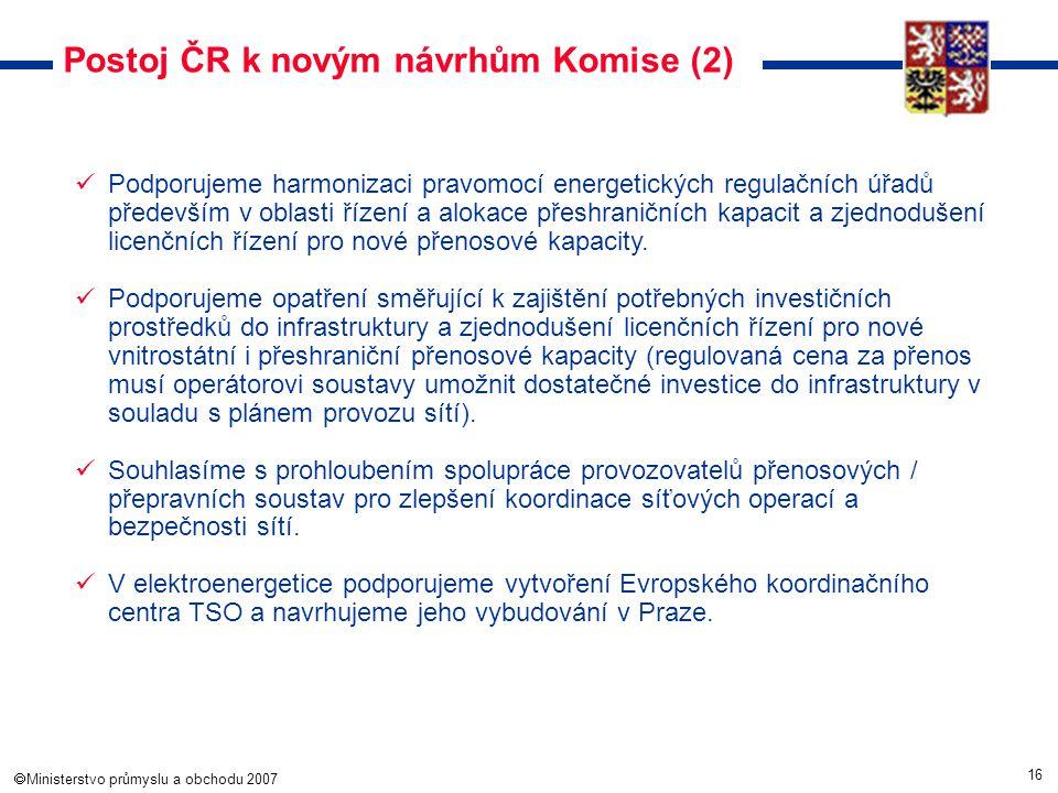 16  Ministerstvo průmyslu a obchodu 2007 Postoj ČR k novým návrhům Komise (2) Podporujeme harmonizaci pravomocí energetických regulačních úřadů před