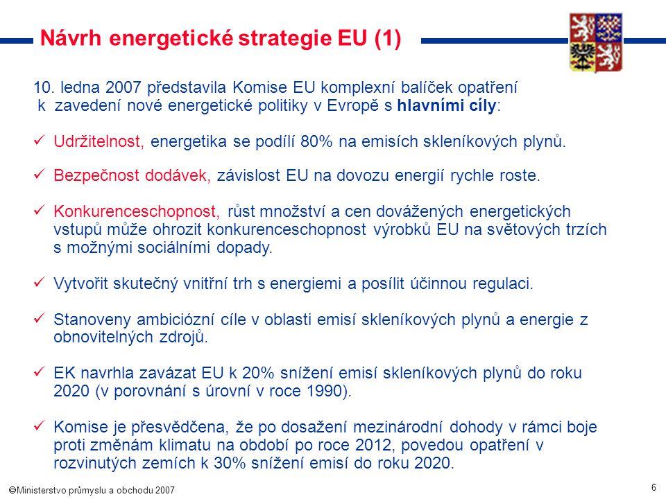6  Ministerstvo průmyslu a obchodu 2007 Návrh energetické strategie EU (1) 10. ledna 2007 představila Komise EU komplexní balíček opatření k zaveden