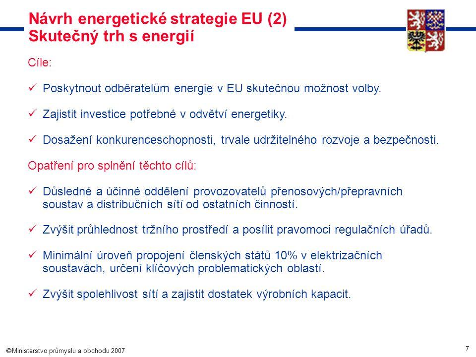 7  Ministerstvo průmyslu a obchodu 2007 Návrh energetické strategie EU (2) Skutečný trh s energií Cíle: Poskytnout odběratelům energie v EU skutečno