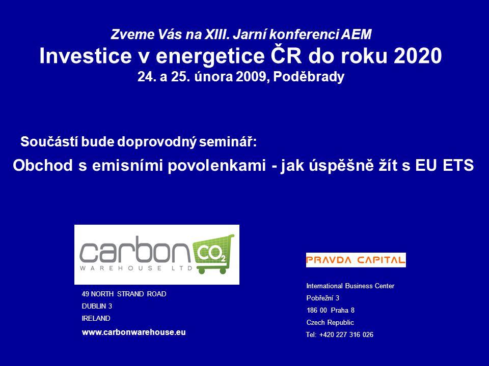 Obchod s emisními povolenkami - jak úspěšně žít s EU ETS Tel: +420 227 316 026 International Business Center Pobřežní 3 186 00 Praha 8 Czech Republic BAYVIEW HOUSE 49 NORTH STRAND ROAD DUBLIN 3 IRELAND www.carbonwarehouse.eu Zveme Vás na XIII.