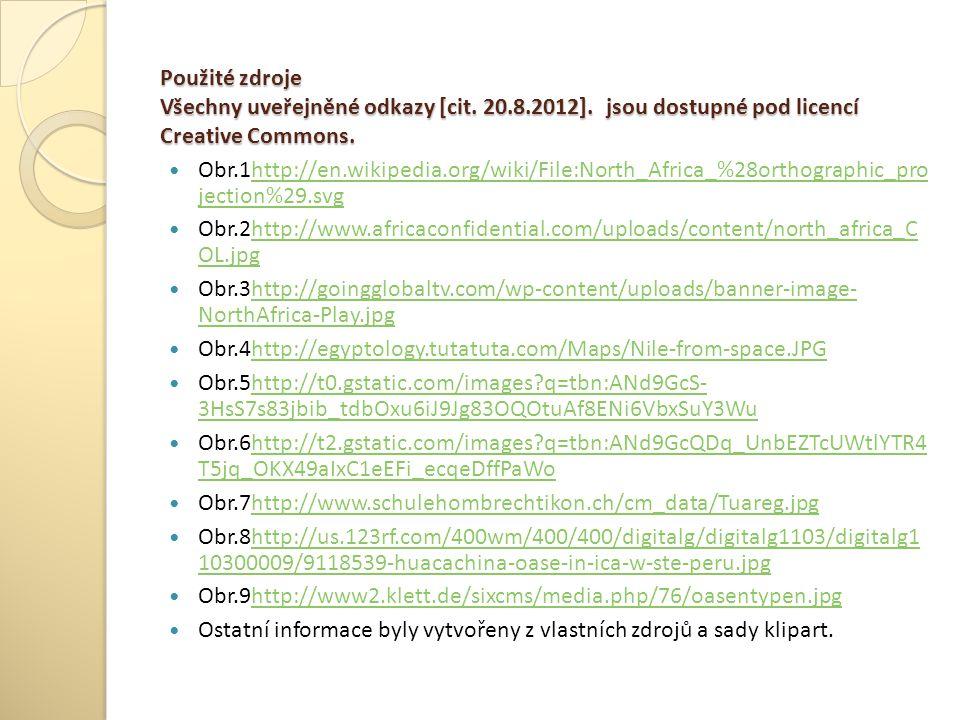 Použité zdroje Všechny uveřejněné odkazy [cit. 20.8.2012]. jsou dostupné pod licencí Creative Commons. Obr.1http://en.wikipedia.org/wiki/File:North_Af