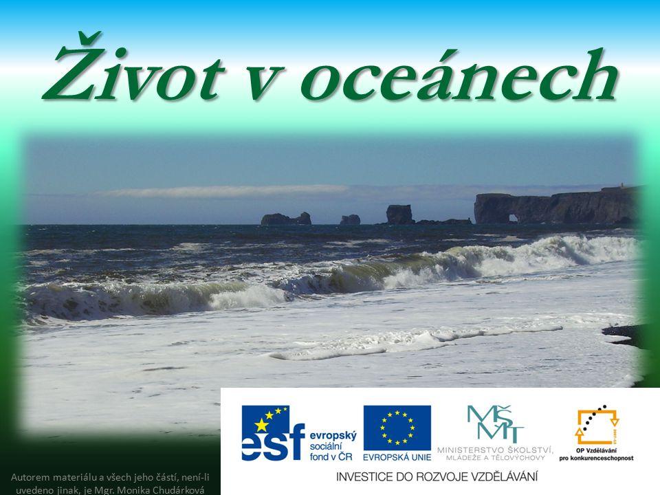 Život v oceánech Autorem materiálu a všech jeho částí, není-li uvedeno jinak, je Mgr.