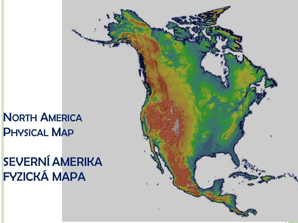 N ORTH A MERICA P HYSICAL M AP SEVERNÍ AMERIKA FYZICKÁ MAPA