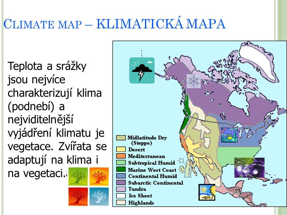 C LIMATE MAP – KLIMATICKÁ MAPA Teplota a srážky jsou nejvíce charakterizují klima (podnebí) a nejviditelnější vyjádření klimatu je vegetace. Zvířata s