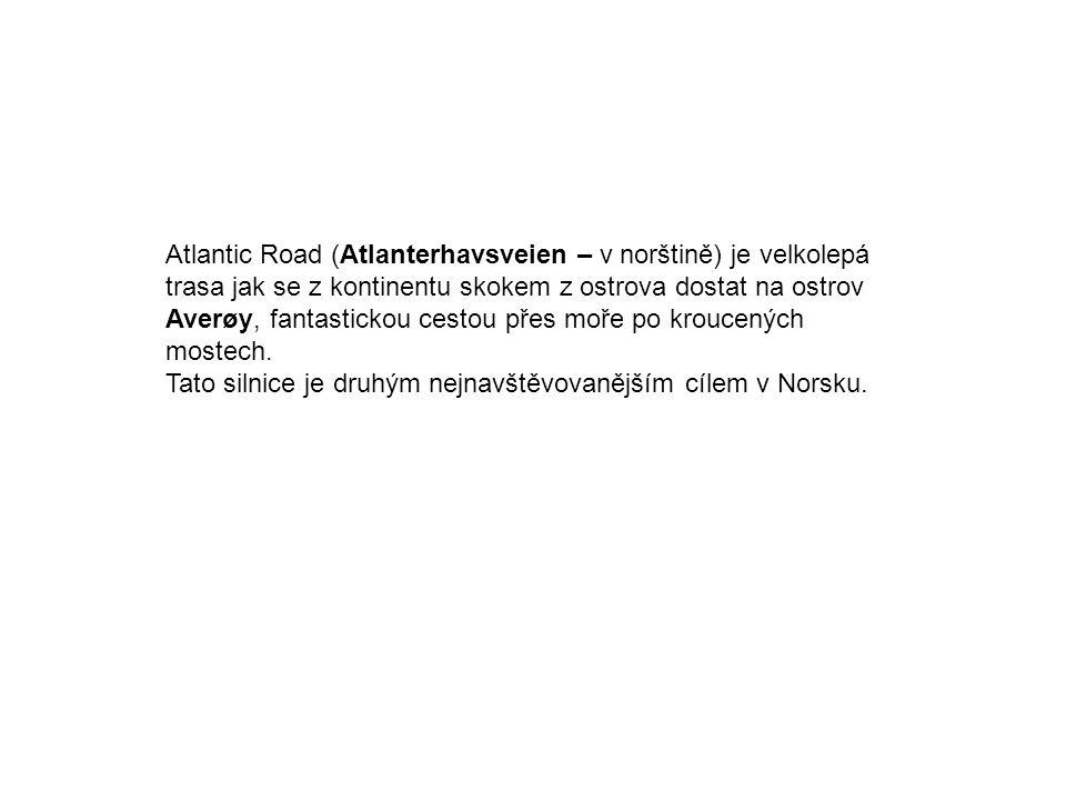 Atlantic Road (Atlanterhavsveien – v norštině) je velkolepá trasa jak se z kontinentu skokem z ostrova dostat na ostrov Averøy, fantastickou cestou př