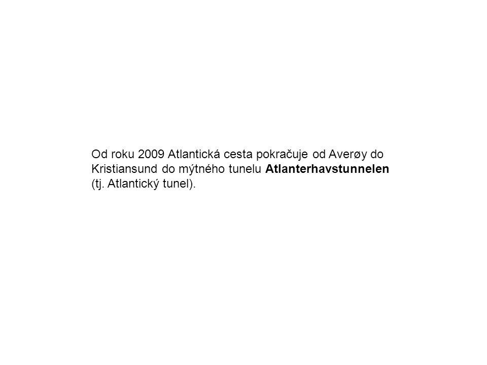 Od roku 2009 Atlantická cesta pokračuje od Averøy do Kristiansund do mýtného tunelu Atlanterhavstunnelen (tj. Atlantický tunel).
