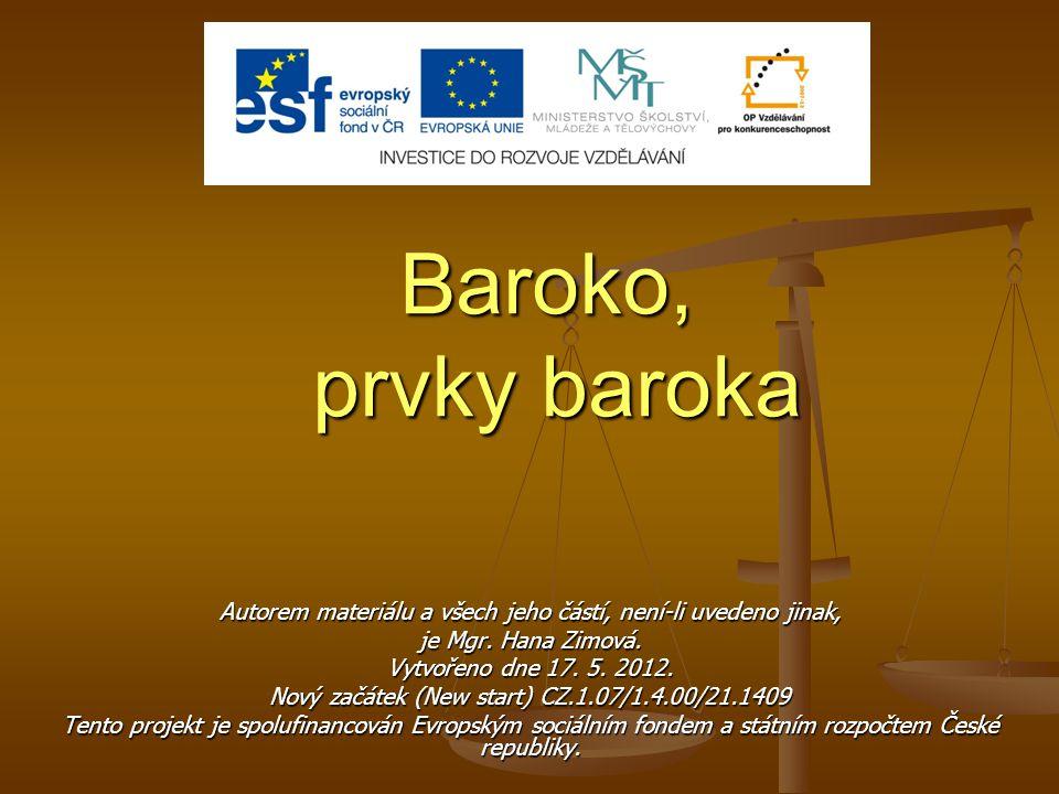 Baroko, prvky baroka Autorem materiálu a všech jeho částí, není-li uvedeno jinak, je Mgr. Hana Zimová. Vytvořeno dne 17. 5. 2012. Nový začátek (New st