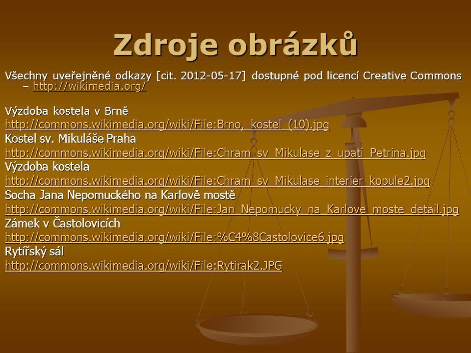 Zdroje obrázků Všechny uveřejněné odkazy [cit. 2012-05-17] dostupné pod licencí Creative Commons – http://wikimedia.org/ http://wikimedia.org/ Výzdoba