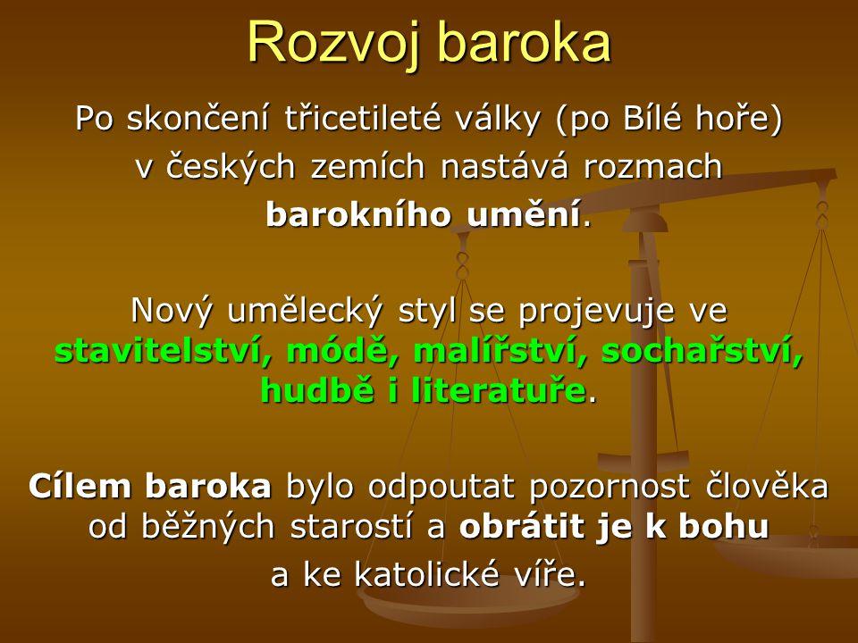 Rozvoj baroka Po skončení třicetileté války (po Bílé hoře) v českých zemích nastává rozmach barokního umění. Nový umělecký styl se projevuje ve stavit