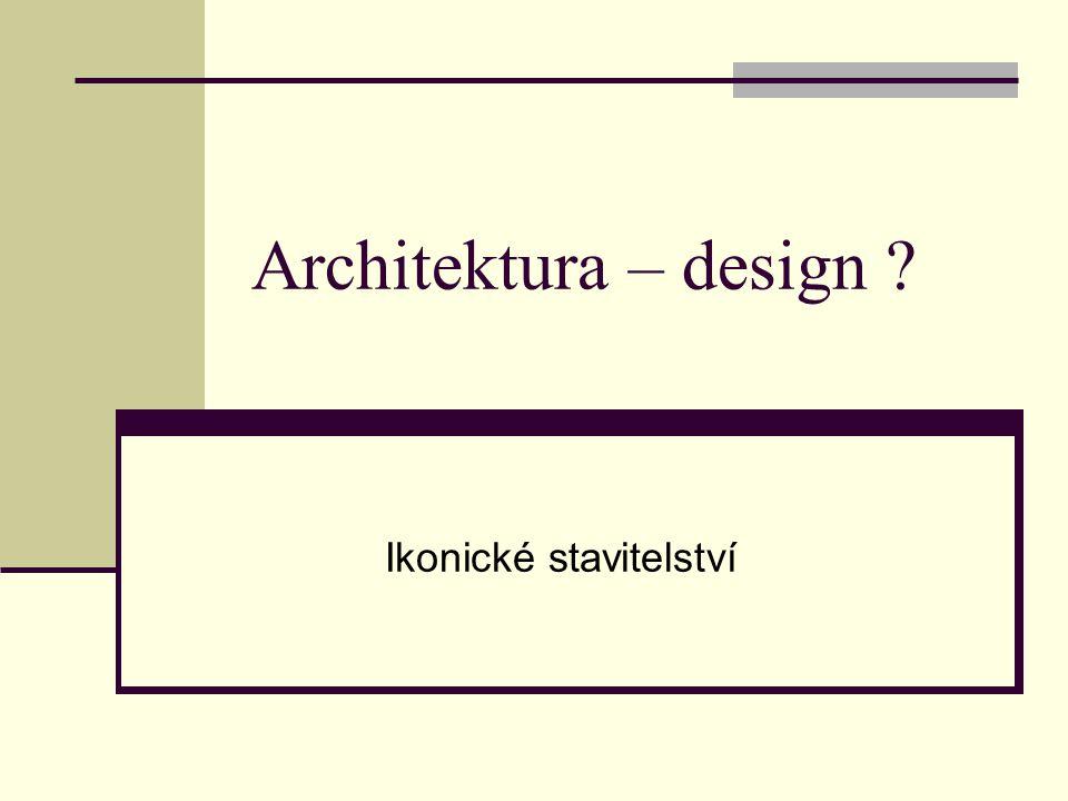 Architektura – design ? Ikonické stavitelství