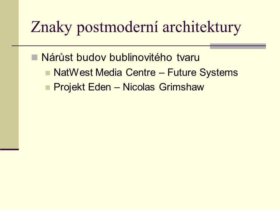 Znaky postmoderní architektury Nárůst budov bublinovitého tvaru NatWest Media Centre – Future Systems Projekt Eden – Nicolas Grimshaw