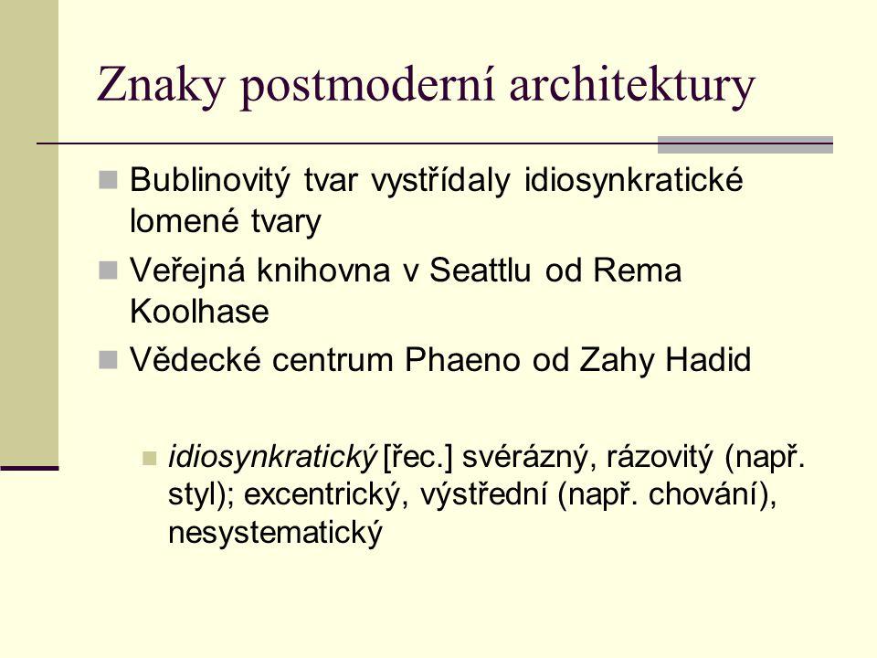 Znaky postmoderní architektury Bublinovitý tvar vystřídaly idiosynkratické lomené tvary Veřejná knihovna v Seattlu od Rema Koolhase Vědecké centrum Ph