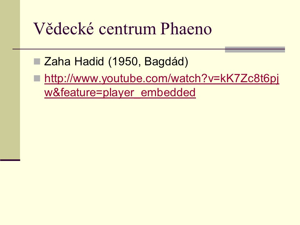 Vědecké centrum Phaeno Zaha Hadid (1950, Bagdád) http://www.youtube.com/watch?v=kK7Zc8t6pj w&feature=player_embedded http://www.youtube.com/watch?v=kK