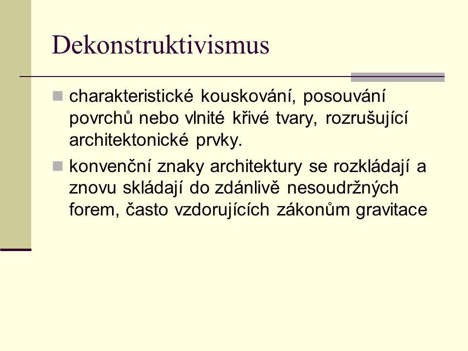 Dekonstruktivismus charakteristické kouskování, posouvání povrchů nebo vlnité křivé tvary, rozrušující architektonické prvky. konvenční znaky architek
