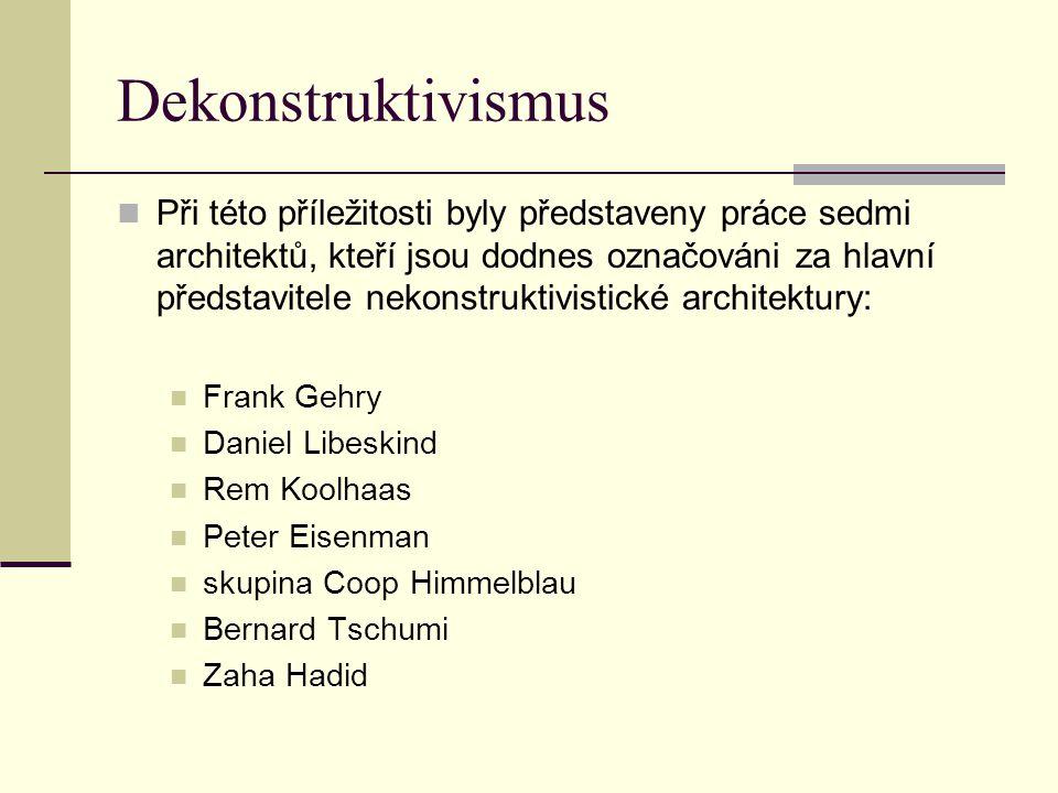 Dekonstruktivismus Při této příležitosti byly představeny práce sedmi architektů, kteří jsou dodnes označováni za hlavní představitele nekonstruktivis