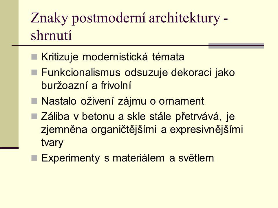 Znaky postmoderní architektury - shrnutí Kritizuje modernistická témata Funkcionalismus odsuzuje dekoraci jako buržoazní a frivolní Nastalo oživení zá