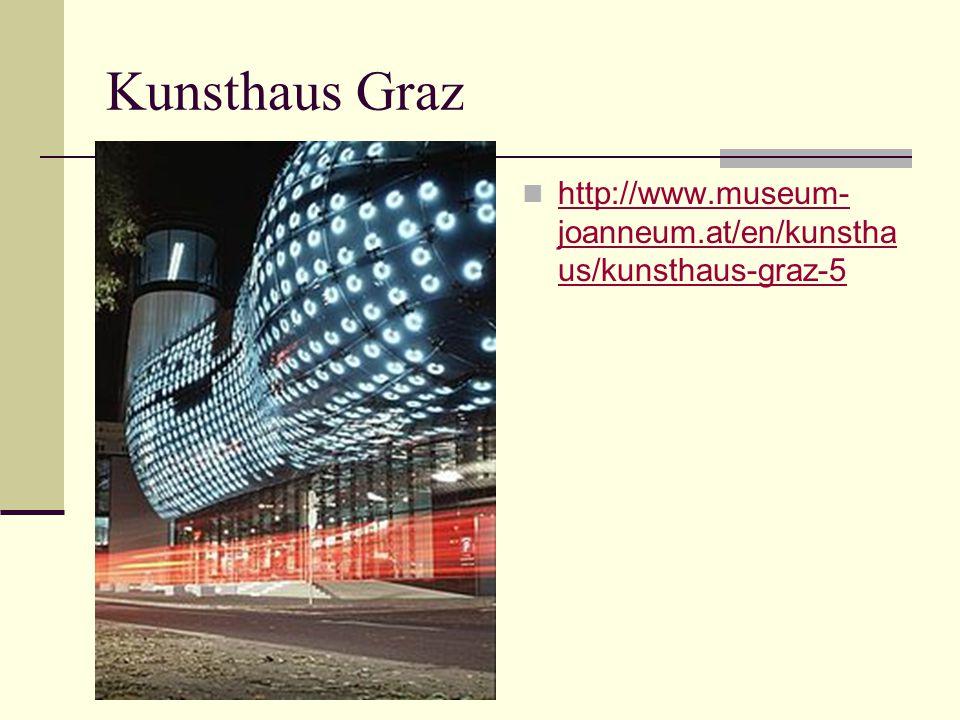 http://www.museum- joanneum.at/en/kunstha us/kunsthaus-graz-5 http://www.museum- joanneum.at/en/kunstha us/kunsthaus-graz-5