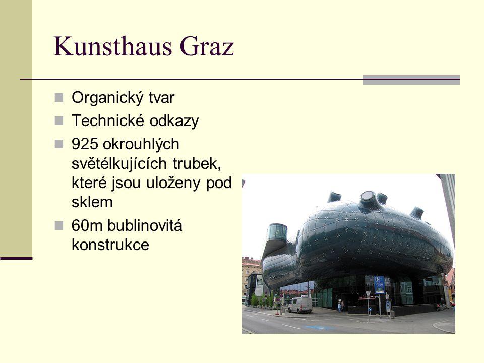 Kunsthaus Graz Organický tvar Technické odkazy 925 okrouhlých světélkujících trubek, které jsou uloženy pod sklem 60m bublinovitá konstrukce