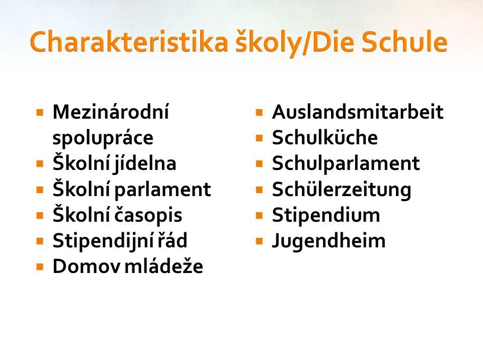  Mezinárodní spolupráce  Školní jídelna  Školní parlament  Školní časopis  Stipendijní řád  Domov mládeže  Auslandsmitarbeit  Schulküche  Sch