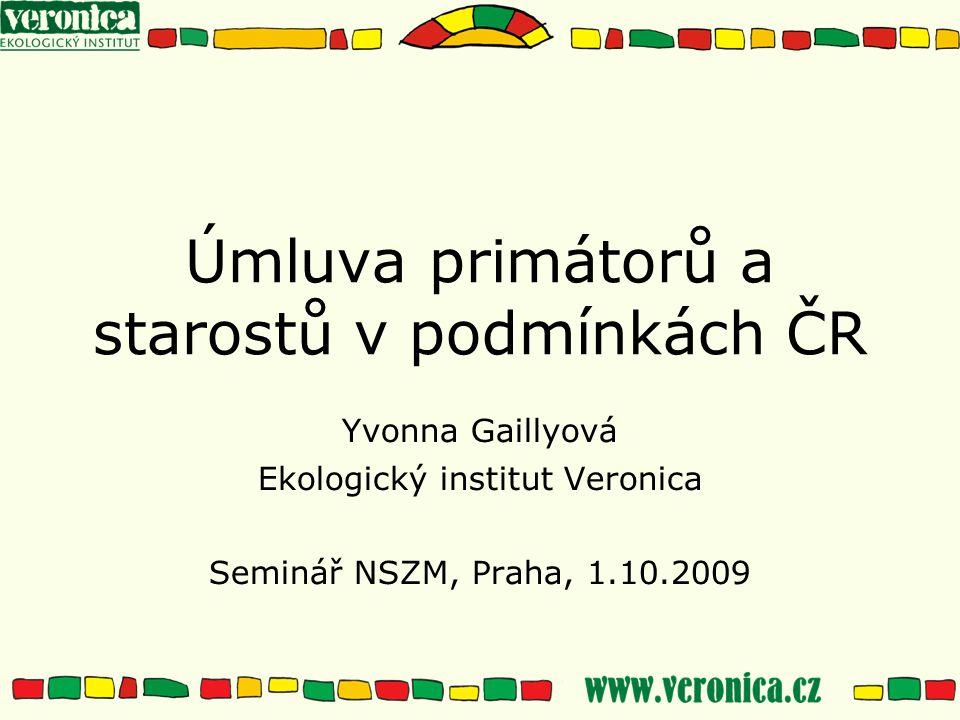 Úmluva primátorů a starostů v podmínkách ČR Yvonna Gaillyová Ekologický institut Veronica Seminář NSZM, Praha, 1.10.2009