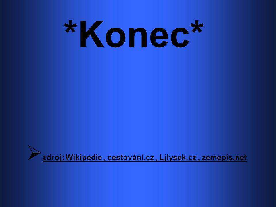*Konec*  z zdroj: Wikipedie, cestování.cz, Ljlysek.cz, zemepis.net