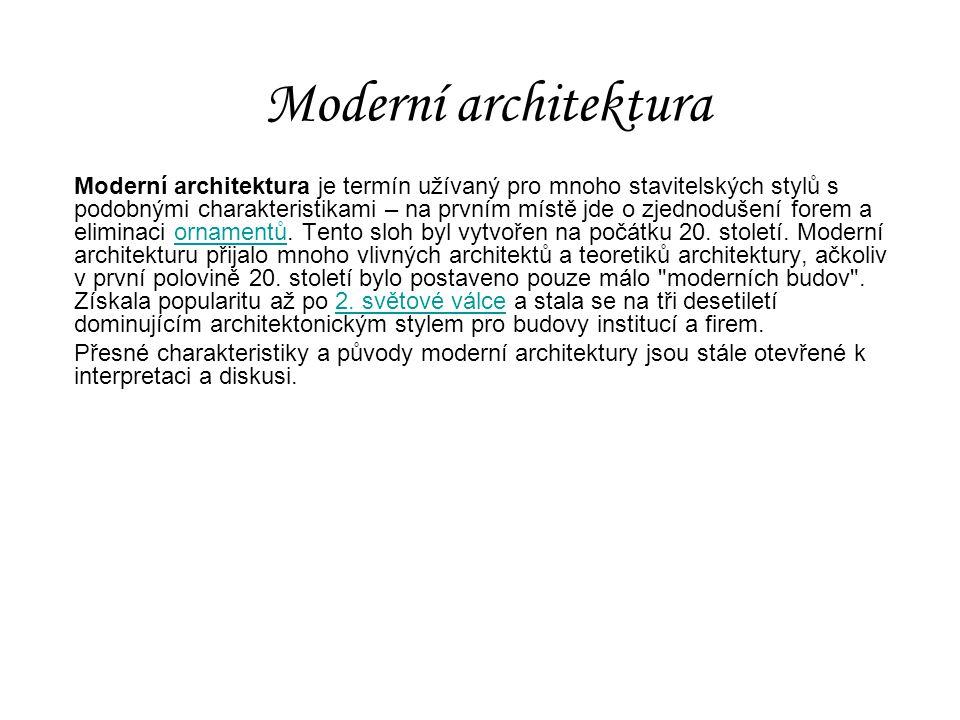 Moderní architektura Moderní architektura je termín užívaný pro mnoho stavitelských stylů s podobnými charakteristikami – na prvním místě jde o zjedno