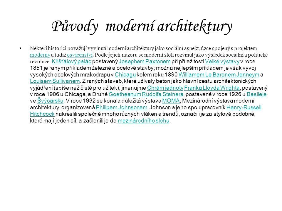Původy moderní architektury Někteří historici považují vyvinutí moderní architektury jako sociální aspekt, úzce spojený s projektem moderny a tudíž os