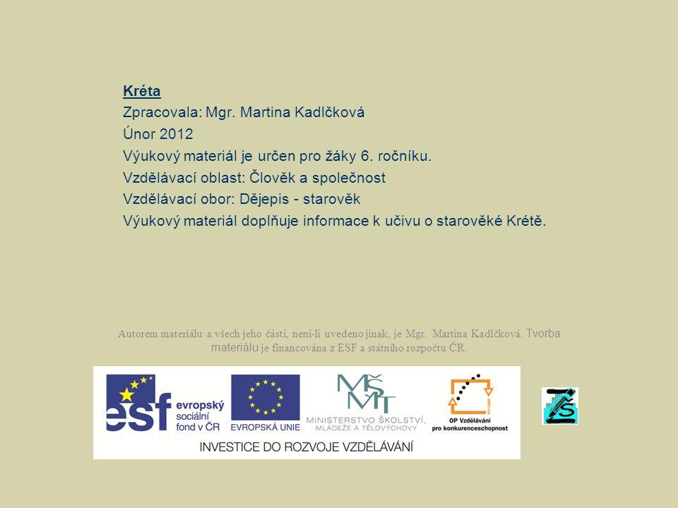 Kréta Zpracovala: Mgr.Martina Kadlčková Únor 2012 Výukový materiál je určen pro žáky 6.