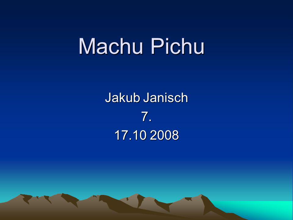 Machu Pichu Jakub Janisch 7. 17.10 2008