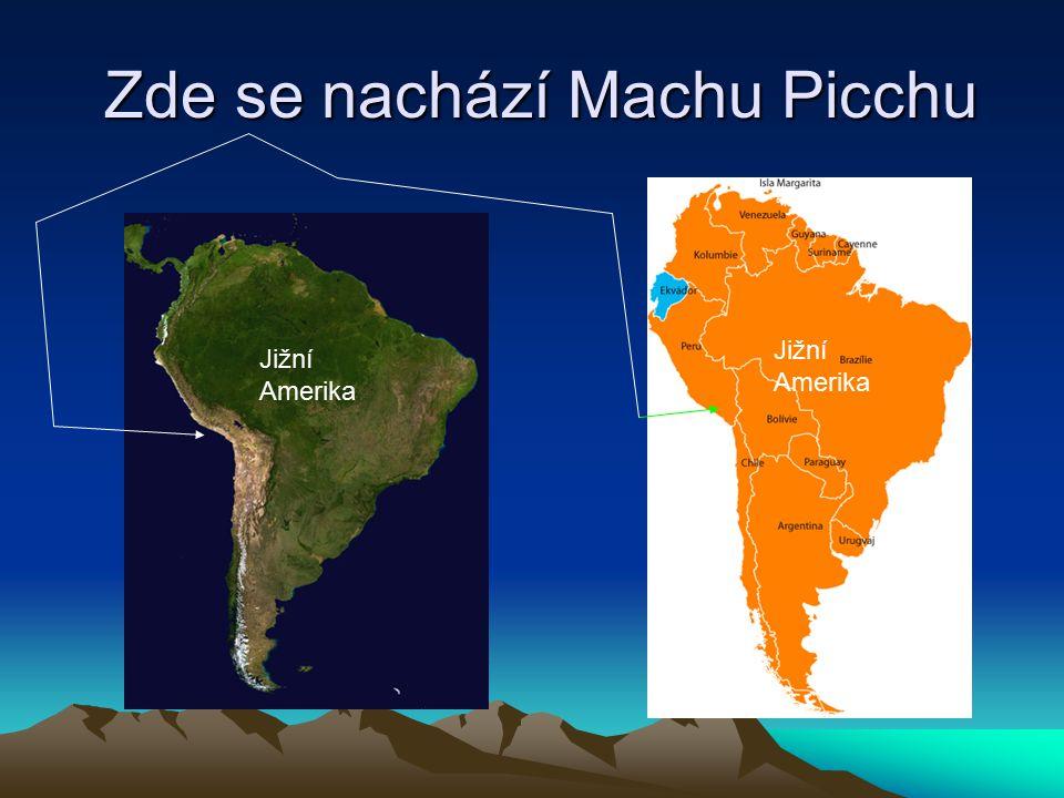 Zde se nachází Machu Picchu Zde se nachází Machu Picchu Jižní Amerika