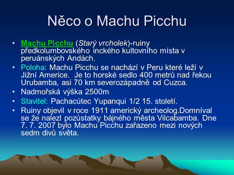 Něco o Machu Picchu Machu Picchu (Starý vrcholek)-ruiny předkolumbovského inckého kultovního místa v peruánských Andách. Poloha: Machu Picchu se nachá