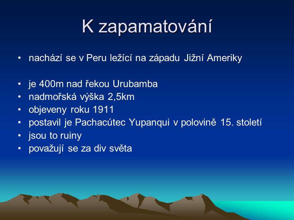 Zdroje pojedu.cz/jizni-amerika/ www.nacesty.cz/img/atlas/map/jizni-amerika.jpg http://encyklopedie.seznam.cz/heslo/498797- machu-picchuhttp://encyklopedie.seznam.cz/heslo/498797- machu-picchu http://cs.wikipedia.org/wiki/Machu_Picchu http://af.2i.cz/fotky/15331/machu-picchu- 4.7825998856E+17.jpghttp://af.2i.cz/fotky/15331/machu-picchu- 4.7825998856E+17.jpg Lexikon zemí světa