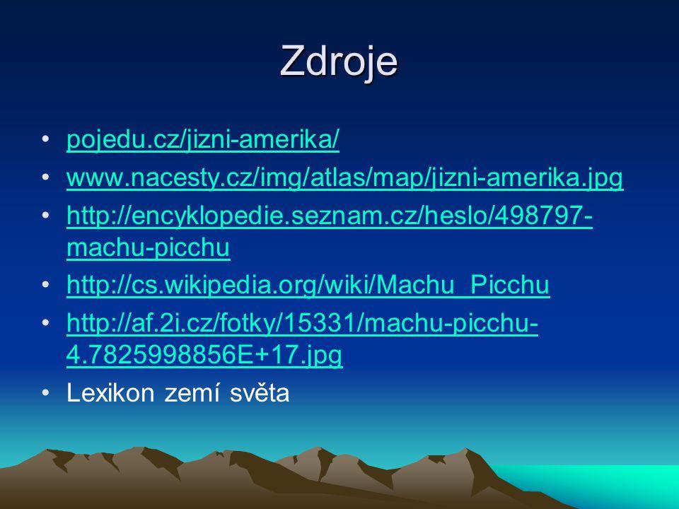 Zdroje pojedu.cz/jizni-amerika/ www.nacesty.cz/img/atlas/map/jizni-amerika.jpg http://encyklopedie.seznam.cz/heslo/498797- machu-picchuhttp://encyklop