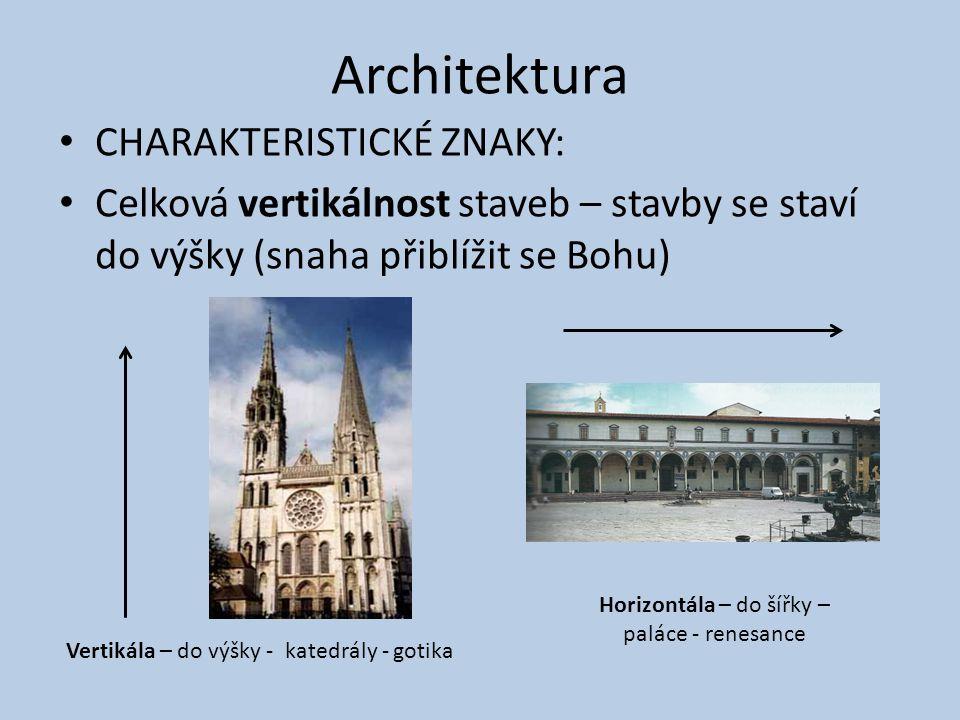Architektura CHARAKTERISTICKÉ ZNAKY: Celková vertikálnost staveb – stavby se staví do výšky (snaha přiblížit se Bohu) Vertikála – do výšky - katedrály