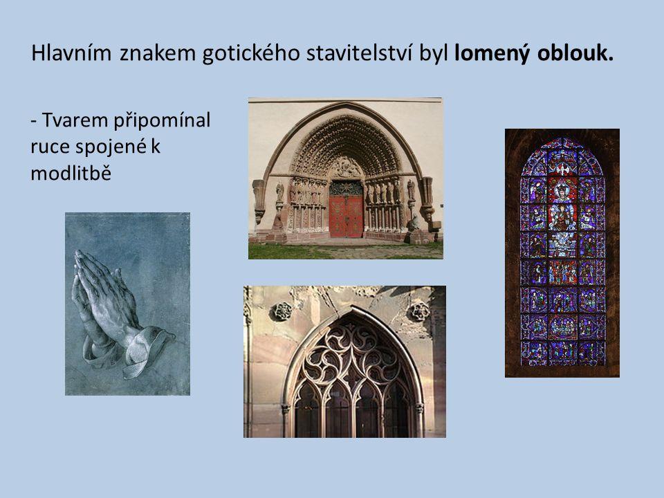 Hlavním znakem gotického stavitelství byl lomený oblouk. - Tvarem připomínal ruce spojené k modlitbě