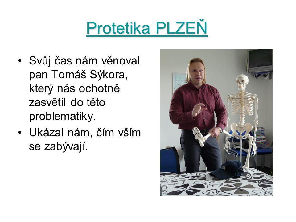 Protetika PLZEŇ Svůj čas nám věnoval pan Tomáš Sýkora, který nás ochotně zasvětil do této problematiky. Ukázal nám, čím vším se zabývají.