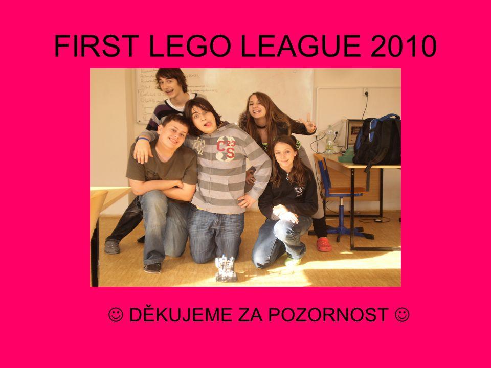 FIRST LEGO LEAGUE 2010 DĚKUJEME ZA POZORNOST