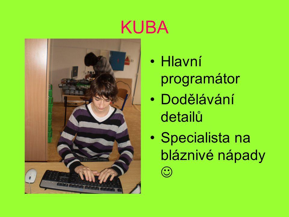 KUBA Hlavní programátor Dodělávání detailů Specialista na bláznivé nápady