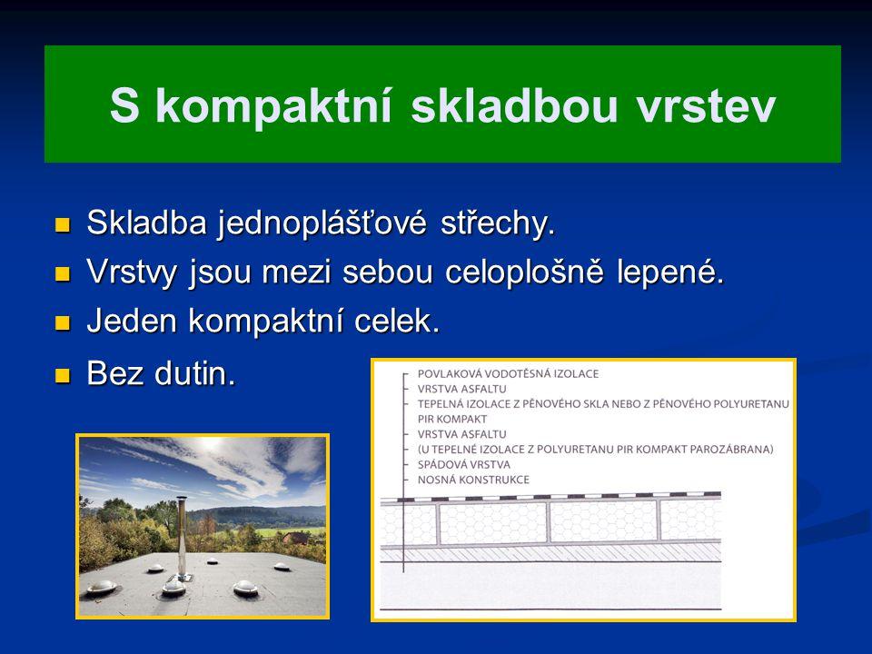 S kompaktní skladbou vrstev Skladba jednoplášťové střechy. Skladba jednoplášťové střechy. Vrstvy jsou mezi sebou celoplošně lepené. Vrstvy jsou mezi s