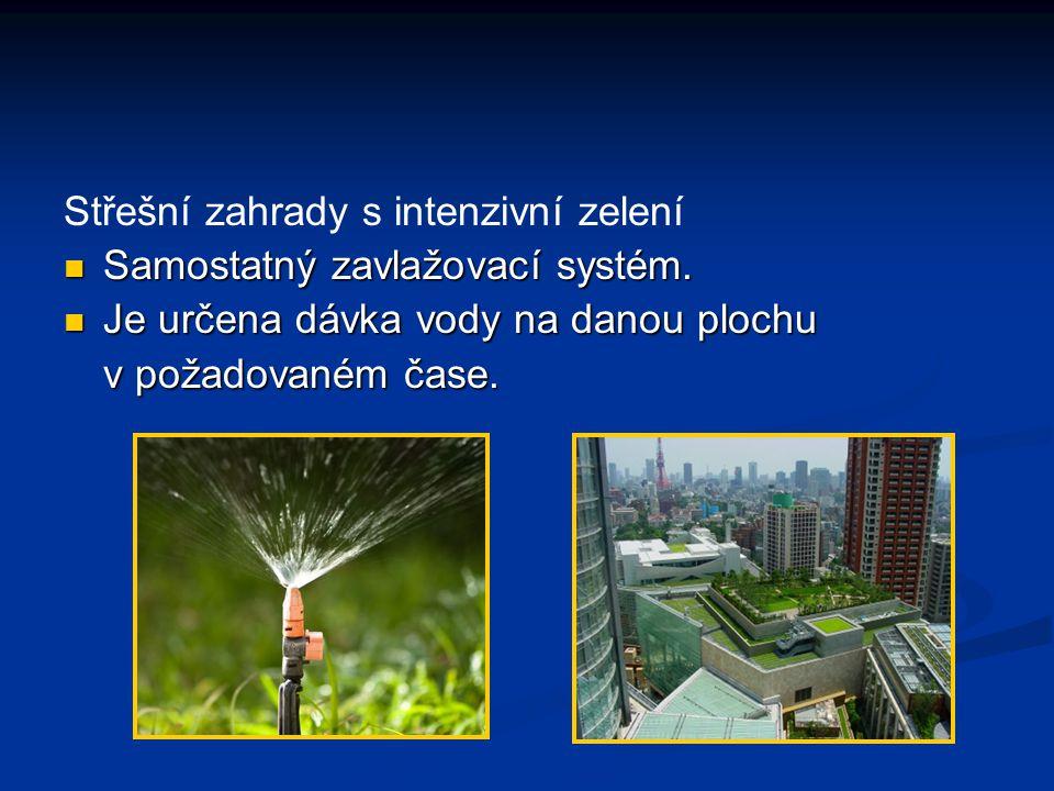 Střešní zahrady s intenzivní zelení Samostatný zavlažovací systém. Samostatný zavlažovací systém. Je určena dávka vody na danou plochu Je určena dávka