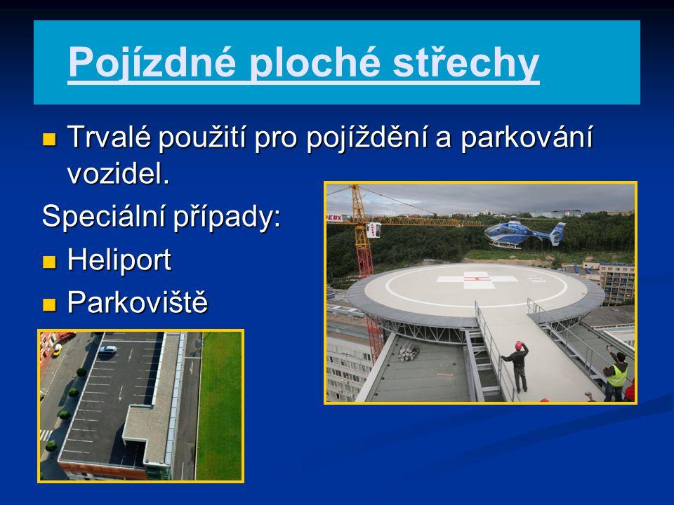 Pojízdné ploché střechy Trvalé použití pro pojíždění a parkování vozidel. Trvalé použití pro pojíždění a parkování vozidel. Speciální případy: Helipor